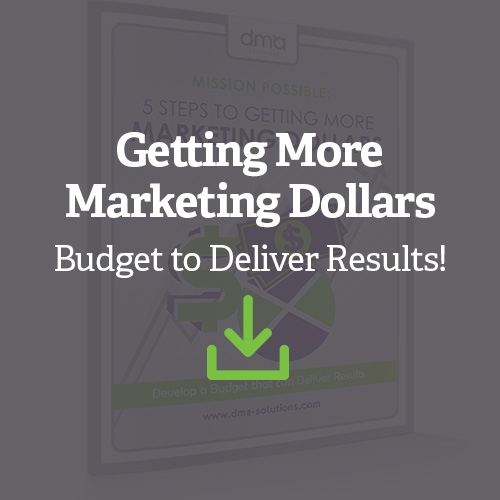 Getting More Marketing Dollars - Budget to deliver results!