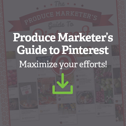 Produce Marketer's Guide to Pinterest - Maximize your efforts!