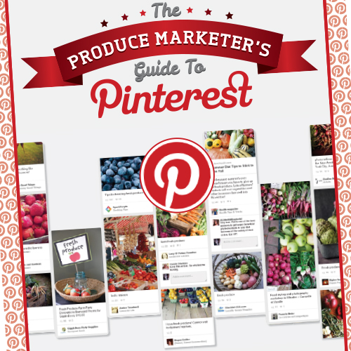Produce Marketer's Guide to Pinterest