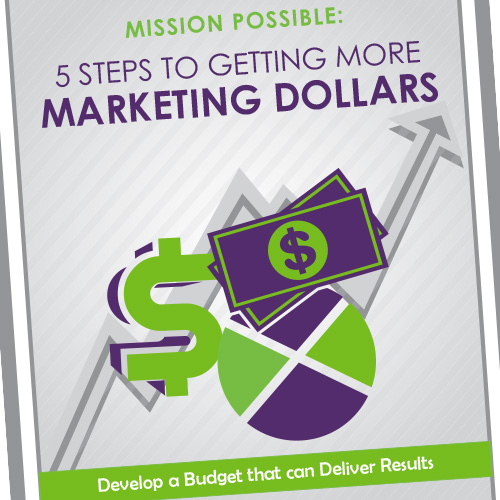 Five steps to getting more marketing dollars.